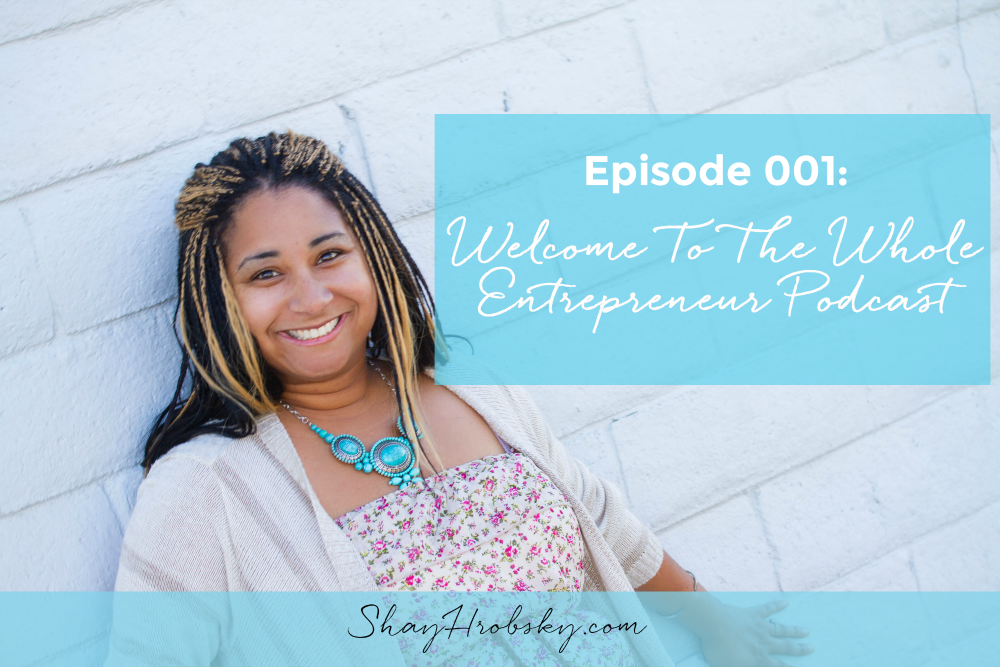 WE 001: Welcome To The Whole Entrepreneur Podcast!