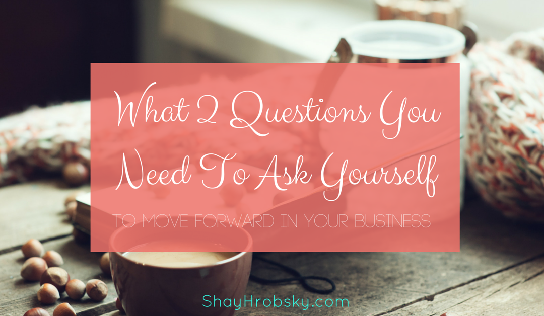 What Two Questions You Should Be Asking Yourself