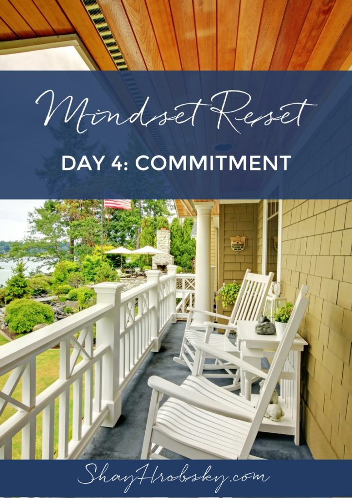This is Day 4 of the Mindset Reset and it's all about commitment! Come find out more here!